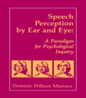 Speech Perception By Ear and Eye : A Paradigm for Psychological Inquiry - eBook