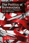 The Politics of Bureaucracy : An Introduction to Comparative Public Administration - eBook