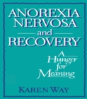 Anorexia Nervosa and Recovery : A Hunger for Meaning - eBook