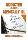 Addicted and Mentally Ill : Stories of Courage, Hope, and Empowerment - eBook