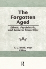 The Forgotten Aged : Ethnic, Psychiatric, and Societal Minorities - eBook