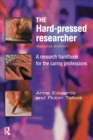 The Hard-pressed Researcher : A research handbook for the caring professions - eBook