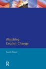 Watching English Change : An Introduction to the Study of Linguistic Change in Standard Englishes in the 20th Century - eBook