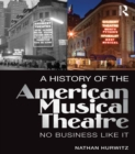 A History of the American Musical Theatre : No Business Like It - eBook