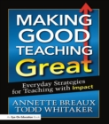 Making Good Teaching Great : Everyday Strategies for Teaching with Impact - eBook