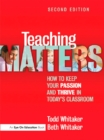 Teaching Matters : How to Keep Your Passion and Thrive in Today's Classroom - eBook