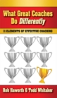 What Great Coaches Do Differently : 11 Elements of Effective Coaching - eBook