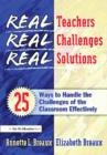 Real Teachers, Real Challenges, Real Solutions : 25 Ways to Handle the Challenges of the Classroom Effectively - eBook