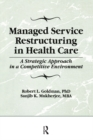 Managed Service Restructuring in Health Care : A Strategic Approach in a Competitive Environment - eBook