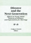 Divorce and the Next Generation : Effects on Young Adults' Patterns of Intimacy and Expectations for Marriage - eBook