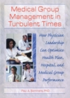 Medical Group Management in Turbulent Times : How Physician Leadership Can Optimize Health Plan, Hospital, and Medical Group Performance - eBook