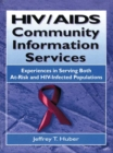 HIV/AIDS Community Information Services : Experiences in Serving Both At-Risk and HIV-Infected Populations - eBook