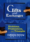 Gifts and Exchanges : Problems, Frustrations, . . . and Triumphs - eBook