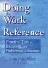 Doing the Work of Reference : Practical Tips for Excelling as a Reference Librarian - eBook