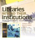 Libraries Beyond Their Institutions : Partnerships That Work - eBook