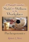 A Pastoral Counselor's Model for Wellness in the Workplace : Psychergonomics - eBook