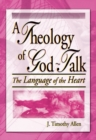 A Theology of God-Talk : The Language of the Heart - eBook