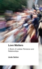 Love Matters : A Book of Lesbian Romance and Relationships - eBook