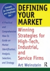 Defining Your Market : Winning Strategies for High-Tech, Industrial, and Service Firms - eBook