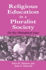 Religious Education in a Pluralist Society : The Key Philosophical Issues - eBook