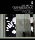 The Art of Post-Dictatorship : Ethics and Aesthetics in Transitional Argentina - eBook