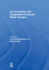 Art, Creativity and Imagination in Social Work Practices - eBook