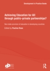 Achieving Education for All through Public-Private Partnerships? : Non-State Provision of Education in Developing Countries - eBook