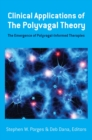 Clinical Applications of the Polyvagal Theory : The Emergence of Polyvagal-Informed Therapies - Book