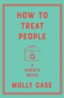 How to Treat People - A Nurse`s Notes - Book