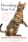 Decoding Your Cat : The Ultimate Experts Explain Common Cat Behaviors and Reveal How to Prevent or Change Unwanted Ones - eBook
