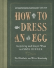 How to Dress an Egg : Surprising and Simple Ways to Cook Dinner - Book