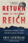 Return to the Reich : A Holocaust Refugee's Secret Mission to Defeat the Nazis - eBook