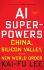 AI Superpowers : China, Silicon Valley, and the New World Order - eBook