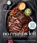No Crumbs Left : Whole30 Endorsed, Recipes for Everyday Food Made Marvelous - eBook