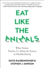 Eat Like the Animals : What Nature Teaches Us About the Science of Healthy Eating - eBook
