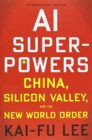AI Superpowers: China, Silicon Valley and the New World Order - Book