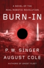 Burn-In : A Novel of the Real Robotic Revolution - eBook