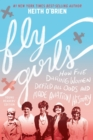 Fly Girls Young Readers' Edition : How Five Daring Women Defied All Odds and Made Aviation History - eBook