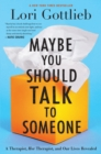 Maybe You Should Talk to Someone : A Therapist, HER Therapist, and Our Lives Revealed - eBook