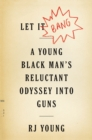 Let It Bang: A Young Black Man's Reluctant Odyssey Into Guns - Book