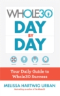 The Whole30 Day by Day : Your Daily Guide to Whole30 Success - eBook