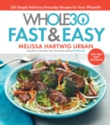 The Whole30 Fast & Easy Cookbook : 150 Simply Delicious Everyday Recipes for Your Whole30 - eBook