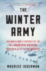 The Winter Army : The World War II Odyssey of the 10th Mountain Division, America's Elite Alpine Warriors - eBook