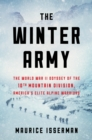 The Winter Army : The World War II Odyssey of the 10th Mountain Division, America's Elite Alpine Warriors - Book