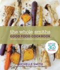 Wholesmiths Good Food Cookbook: Delicious Real Food Recipes For All Year Long - Book