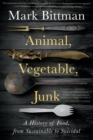 Animal, Vegetable, Junk : A History of Food, from Sustainable to Suicidal - eBook