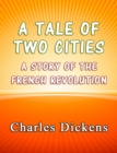 A Tale of Two Cities : A Story of the French Revolution - eBook