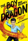 The Boy Who Became a Dragon: A Biography of Bruce Lee - Book