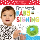 First Words Baby Signing (Scholastic Early Learning: First Steps) - Book