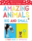 Amazing Animals Big and Small: A First Book of Opposites (Scholastic Early Learners) - Book